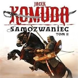 Komuda Jacek - Samozwaniec  Tom 02 [czyt.L.Filipowicz][audiobook PL]