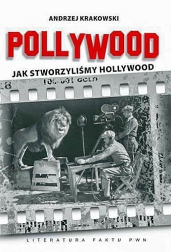 Andrzej Krakowski - Pollywood. Jak stworzyliśmy Hollywood